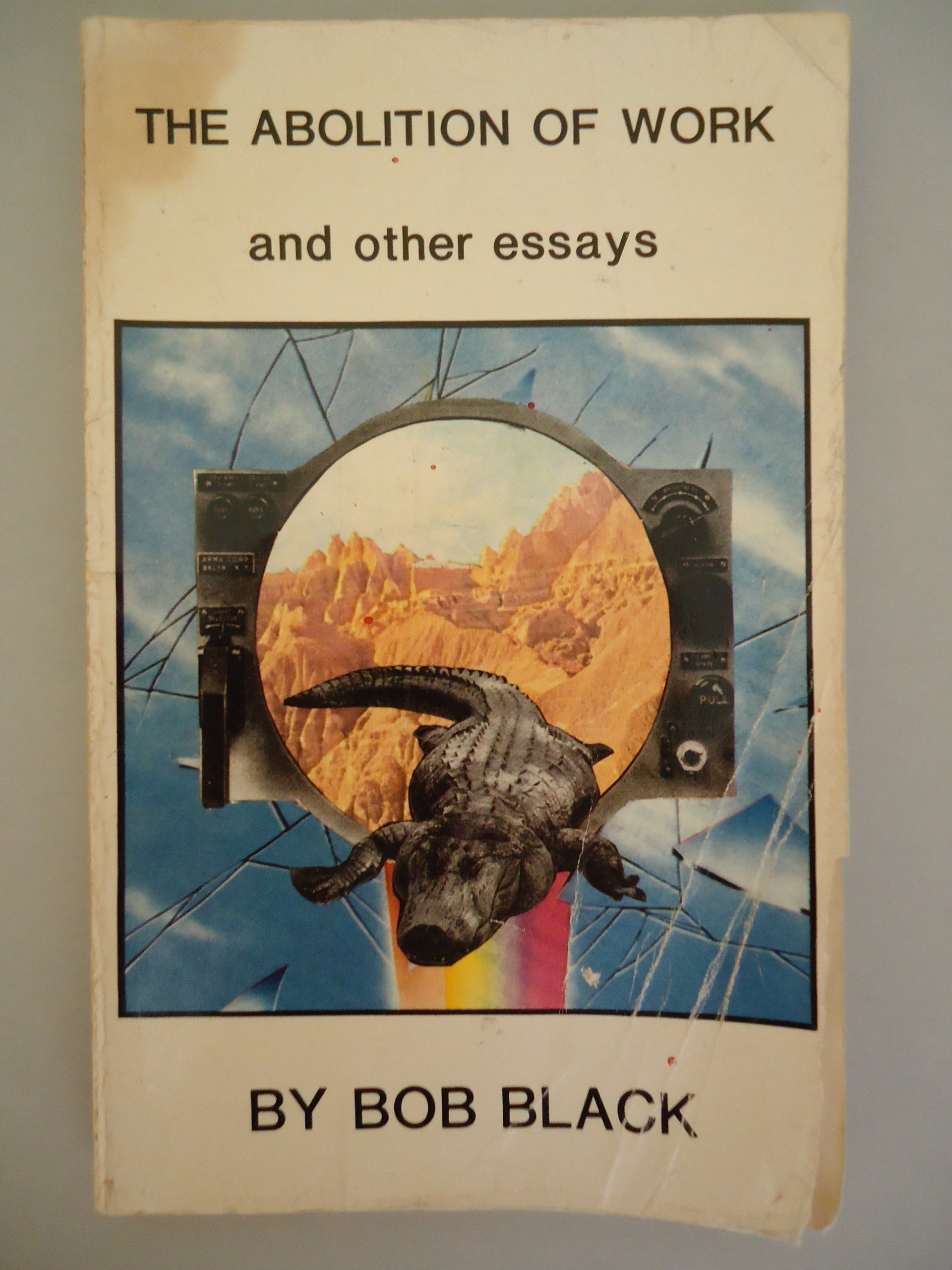 The Abolition of Work and Other Essays, Black, Bob