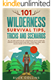 101 Wilderness Survival Tips, Tricks and Scenarios: All In One Survivalist Handbook With Over 100 Hacks For Building Shelters, Starting Fires, and Much ... Everyday Items (Survival Tactics 101 2)