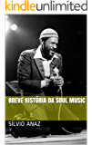 Breve História da Soul Music (Para Ler Ouvindo Música Livro 2)