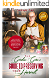 THE GARDEN GURU'S GUIDE TO PRESERVING YOUR HARVEST: Learn How to be Self Sufficient: Canning, Fermenting, Pickling, Dehydrating, and Smoking Your Fresh Garden Herbs and Vegetables