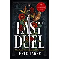 The Last Duel: A True Story of Trial by Combat in Medieval France
