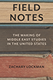 Field Notes: The Making of Middle East Studies in the United States