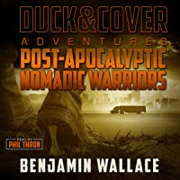 Post-Apocalyptic Nomadic Warriors: A Duck & Cover Adventure, Book 1