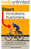 Fotografia Publicitária: Técnicas e Segredos da Fotografia Publicitária
