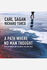 A Path Where No Man Thought: Nuclear Winter and the End of the Arms Race Audible Audiobook