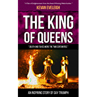 The King of Queens: An Inspiring Story of Gay Triumph (The Short Stories of Kevan Eveleigh Book 9) (English Edition)