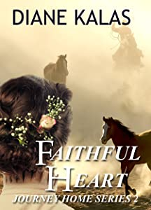 Faithful Heart: A former POW returns home to more heartache, and finds his unexpected future rests with a Texas range woman (Journey Home Book 2)