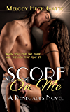 Score On Me: Renegades 1 (The Renegades Series)