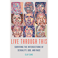 Live Through This: Surviving the Intersections of Sexuality, God, and Race book cover
