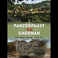 Panzerfaust vs Sherman: European Theater 1944–45 (Duel Book 99)