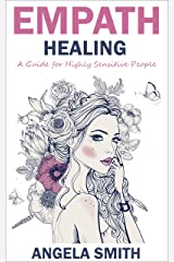Empath Healing: A Guide for Highly Sensitive People (Spiritual Healing, Mindfulness Meditation, Emotions, Empathy, Spirituality)
