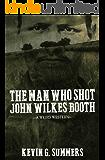 The Man Who Shot John Wilkes Booth: A Weird Western Novel