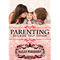Parenting, building self esteem (Attitudes matters in raising healthy and confident children) (English Edition)