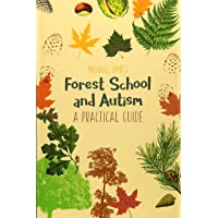 Forest School and Autism: A Practical Guide