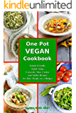 One-Pot Vegan Cookbook: Family-Friendly Salad, Soup, Casserole, Slow Cooker and Skillet Recipes for Busy People on a…