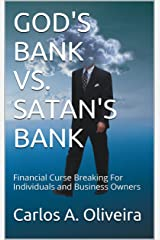 GOD'S BANK VS. SATAN'S BANK: Financial Curse Breaking For Individuals and Business Owners Kindle Edition