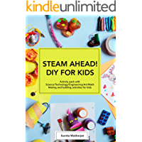 STEAM AHEAD! DIY FOR KIDS: Science Experiments activity pack with Science/Technology/Engineering/Art/Math making and building activities for 4-10 year old kids