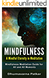 Mindfulness: A Mindful Eternity in Meditation: Mindfulness Meditation Guide for All and All Moments (Mindfulness for Beginners, Stress relief, Anxiety relief Book 1)