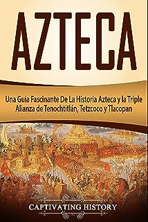 Azteca: Una Guía Fascinante De La Historia Azteca y la Triple Alianza de Tenochtitlán,