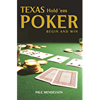 Texas Hold 'Em Poker: Begin and Win (Right Way) (English Edition)