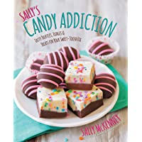 Sally's Candy Addiction: Tasty Truffles, Fudges & Treats for Your Sweet-Tooth Fix (Sally's Baking Addiction)
