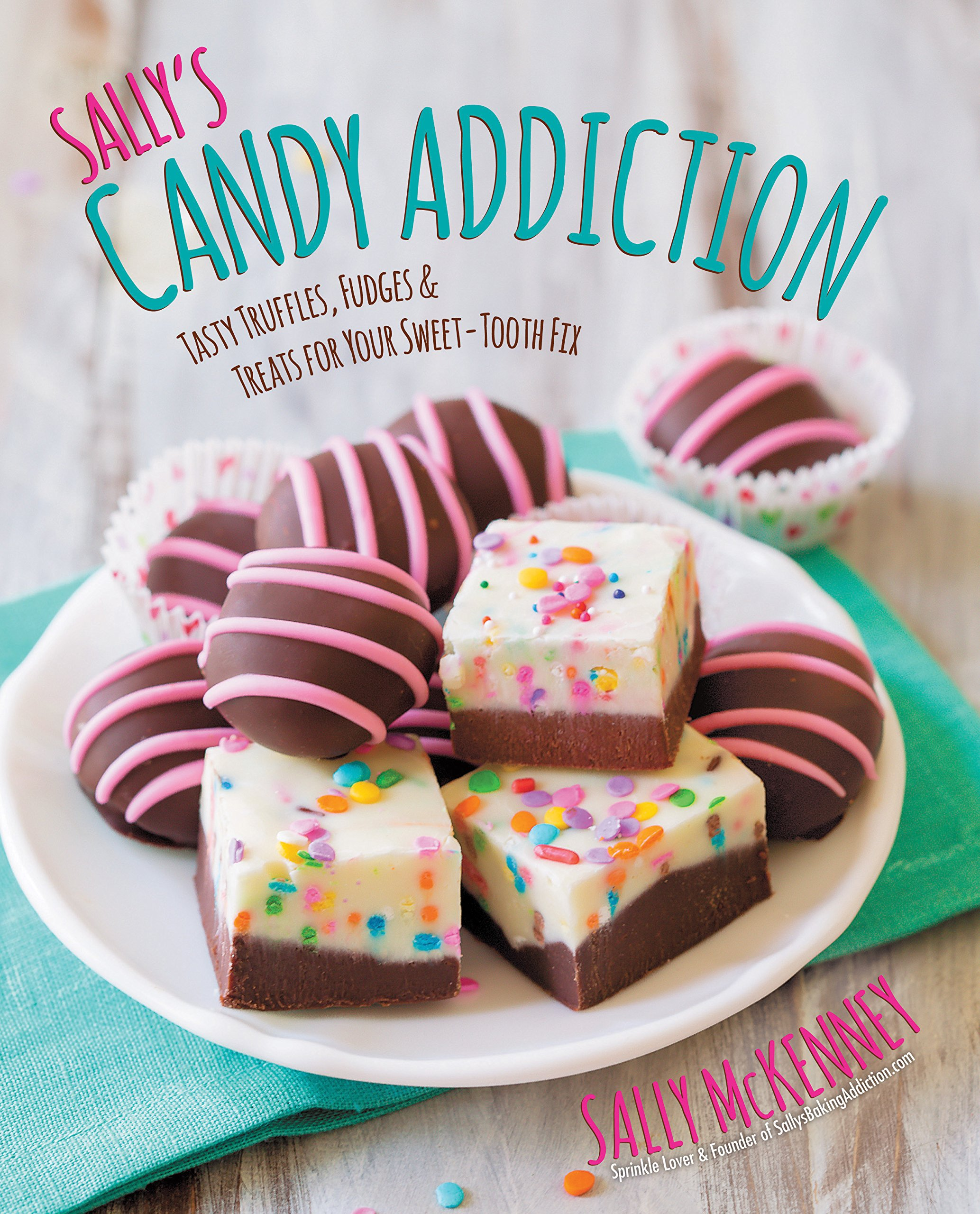 Sally'S Candy Addiction  Tasty Truffles Fudges And Treats For Your Sweet Tooth Fix