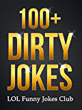 100+ Dirty Jokes!: Funny Jokes, Puns, Comedy, and Humor for Adults (Uncensored and Explicit!) (English Edition)