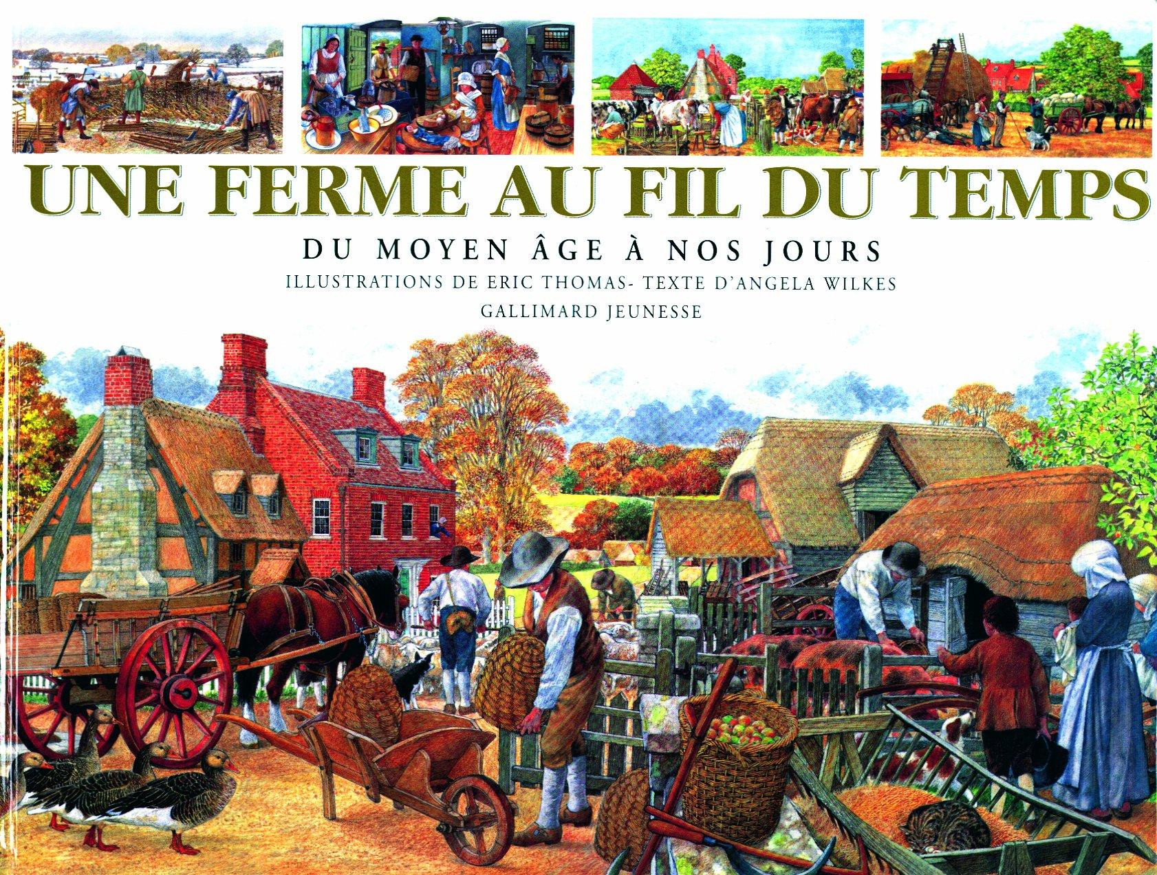 Une ferme au fil du temps: Du Moyen Âge à nos jours: Amazon.fr: Angela  Wilkes, Eric Thomas, Véronique Dreyfus: Livres