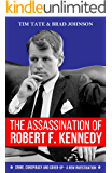 The Assassination of Robert F. Kennedy: Crime, Conspiracy and Cover-Up - A New Investigation
