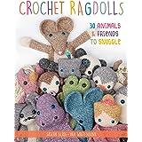 Crochet Ragdolls: 30 Animals and Friends to Snuggle