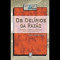 Os delírios da razão: médicos, loucos e hospícios (Rio de Janeiro, 1830-1930) (Loucura & civilização)