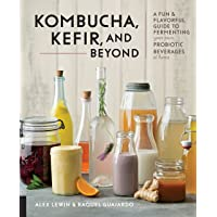 Kombucha, Kefir, and Beyond: A fun and flavourful guide to Fermenting your own probiotic beverages at home