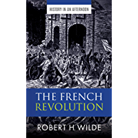 The French Revolution (History In An Afternoon Book 2)