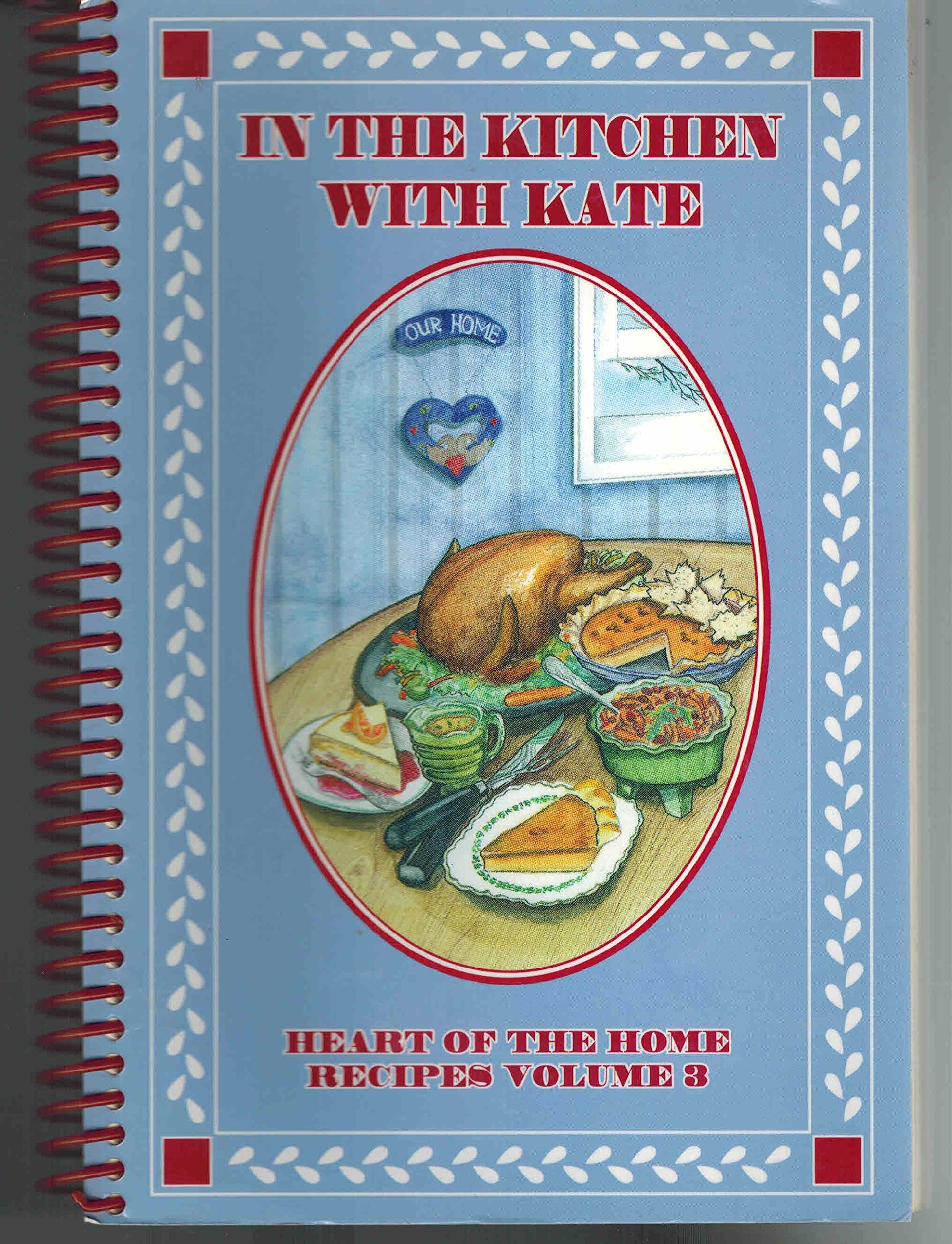 In The Kitchen With Kate Heart Of The Home Recipes Volume 3