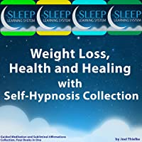Weight Loss, Health, and Healing with Self-Hypnosis, Guided Meditation, and Subliminal Affirmations Collection: Four Books in One (The Sleep Learning System)