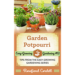 Garden Potpourri: Gardening Tips from the Easy-Growing Gardening Series