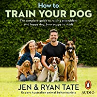 How to Train Your Dog: The Complete Guide to Raising a Confident and Happy Dog, from Puppy to Adult