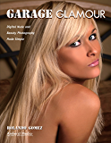 Garage Glamour: Digital Nude and Beauty Photography Made Simple (English Edition)