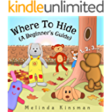 Where To Hide (A Beginner's Guide): Fun Rhyming Bedtime Story - Picture Book / Beginner Reader (for ages 3-6) (Top of the Wardrobe Gang Picture Books 14)