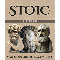 Stoic Six Pack (Illustrated): Meditations of Marcus Aurelius, Golden Sayings, Fragments and Discourses of Epictetus, Letters from a Stoic and The Enchiridion