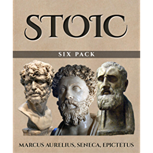 Stoic Six Pack (Illustrated): Meditations of Marcus Aurelius, Golden Sayings, Fragments and Discourses of Epictetus…