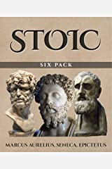 Stoic Six Pack (Illustrated): Meditations of Marcus Aurelius, Golden Sayings, Fragments and Discourses of Epictetus, Letters from a Stoic and The Enchiridion Kindle Edition