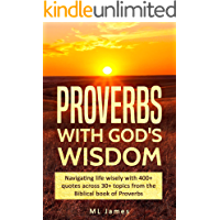 Proverbs with God's Wisdom: Navigating life wisely with 400+ quotes across 30+ topics from the Biblical book of Proverbs (Wisdom for Living Life Wisely 1)
