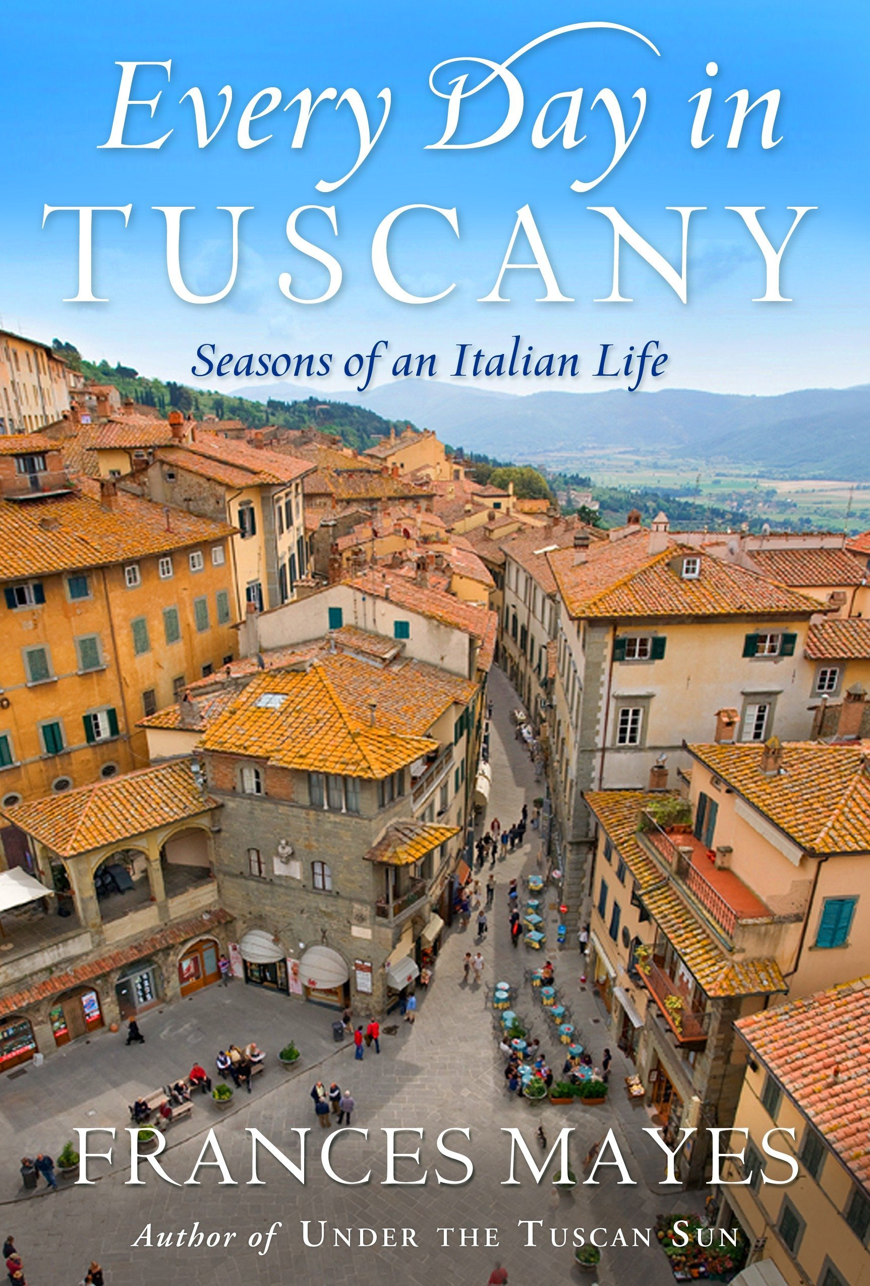 Every Day in Tuscany: Seasons of an Italian Life pdf