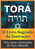 Torá (Com notas e ilustrado): O Livro Sagrado da Instrução