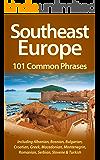 Southeast Europe: 101 Common Phrases: Including Albanian, Bosnian, Bulgarian, Croatian, Greek, Macedonian, Montenegrin, Romanian, Serbian, Slovene & Turkish