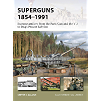 Superguns 1854–1991: Extreme artillery from the Paris Gun and the V-3 to Iraq's Project Babylon (New Vanguard Book 265) (English Edition)