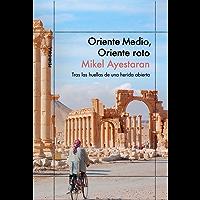 Oriente Medio, Oriente roto: Tras las huellas de una herida abierta