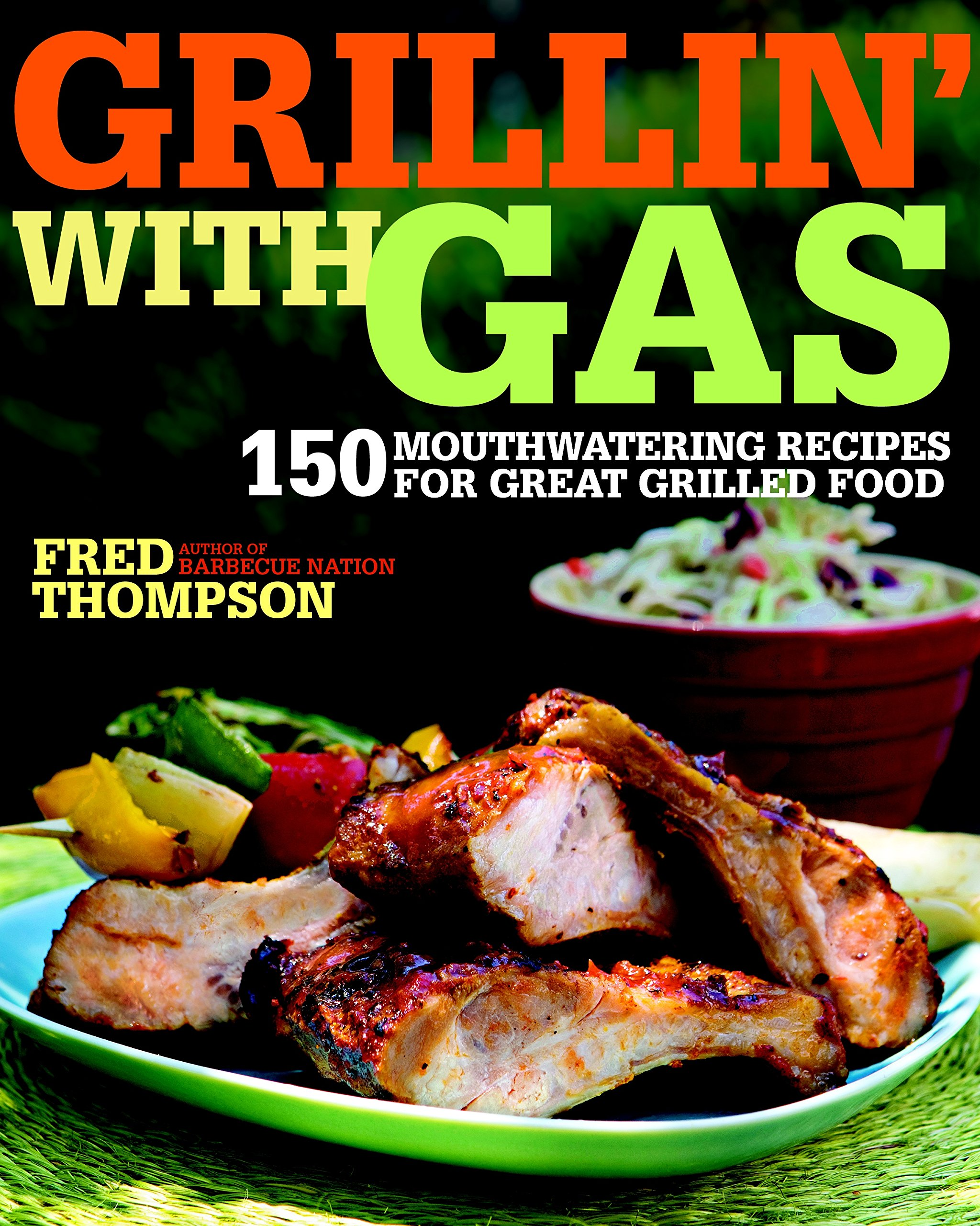 Read Online Grillin' with Gas: 150 Mouthwatering Recipes for Great Grilled Food pdf