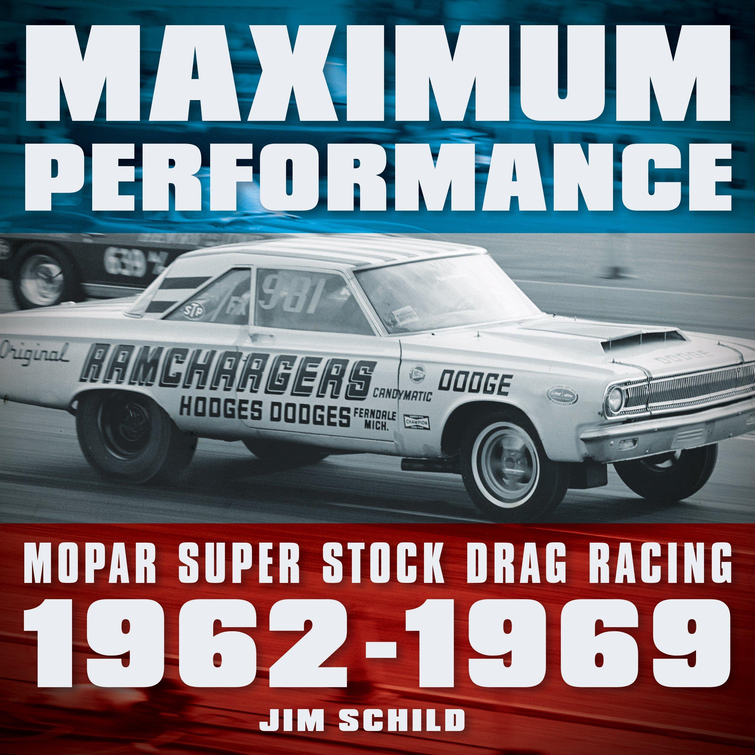 Maximum Performance: Mopar Super Stock Drag Racing 1962 - 1969: Jim Schild:  9780760355657: Amazon.com: Books